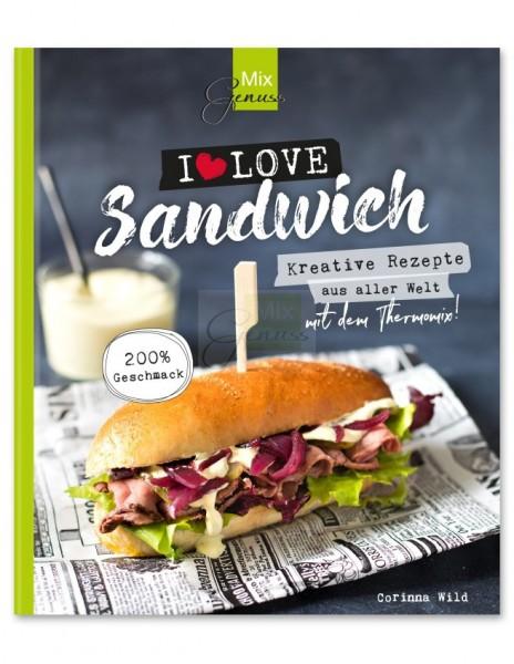 I love Sandwich - Kreative Rezepte aus aller Welt mit dem Thermomix