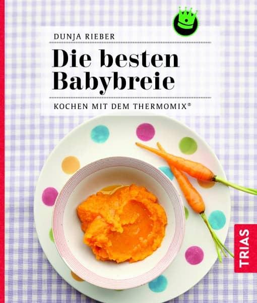 «Die besten Babybreie - Kochen mit dem Thermomix®»